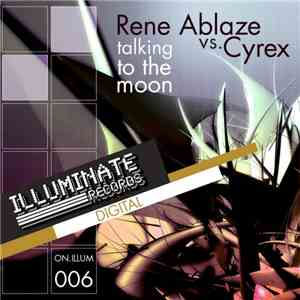 Rene Ablaze Vs. Cyrex - Talking To The Moon mp3 album