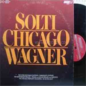 Wagner, Chicago Symphony Orchestra, Sir Georg Solti - Solti Chicago Wagner mp3 album